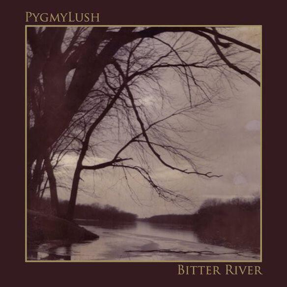 Pygmy Lush - Bitter River