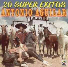 Antonio Aguilar - 20 Super Exitos