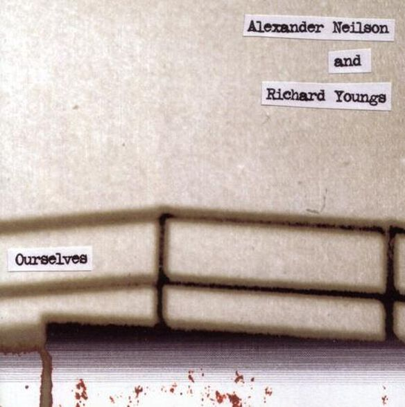 Alexander Neilson / Richard Youngs - Ourselves