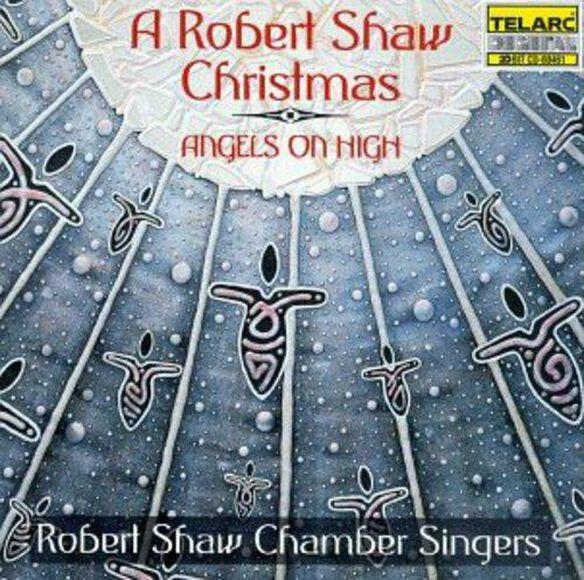 Angels On High A Robert Shaw Christmas