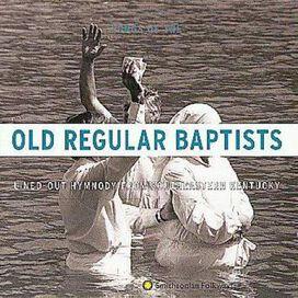 Indian Bottom Association of Old Regular Baptists - Songs of the Old Regular Baptists: Lined-Out Hymnody from Southeastern Kentucky