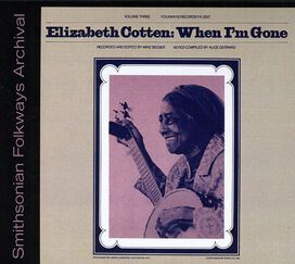 Elizabeth Cotten - When I'm Gone
