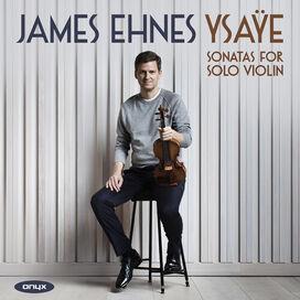 James Ehnes - Ysaye: Sonastas For Solo Violin