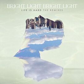 Bright Light Bright Light - Life Is Hard: Remixes