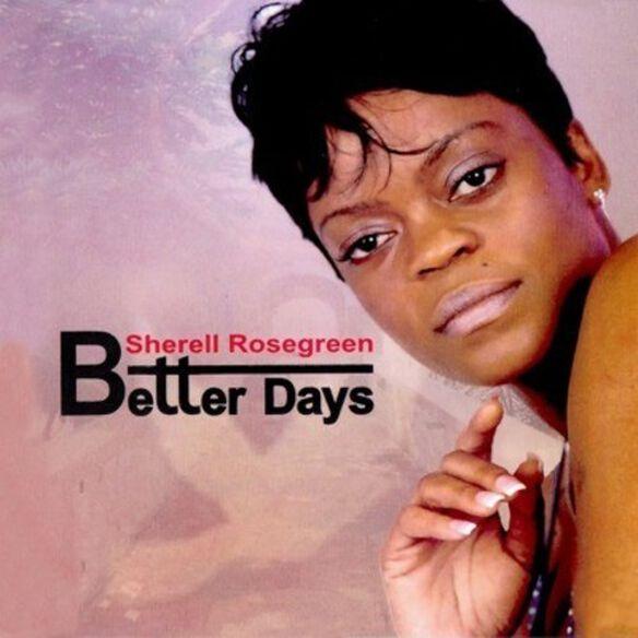 Sherell Rosegreen - Better Days