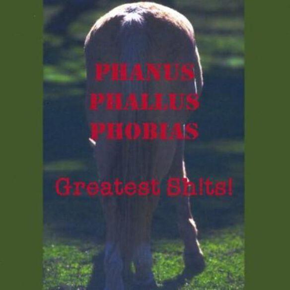 Phanus Phallus Phobias Greatest Sh!Ts!