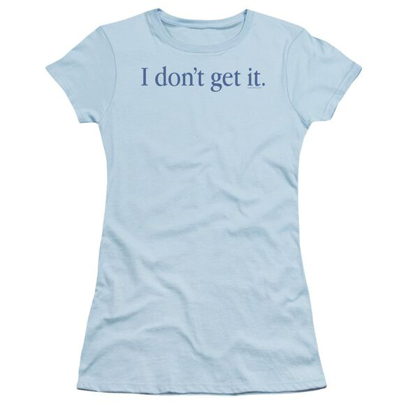 I Don't Get It Short Sleeve Junior Sheer Light T-Shirt