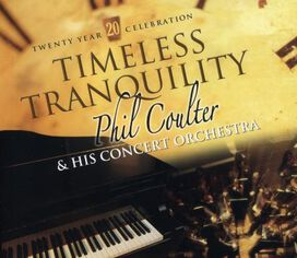 Phil Coulter and His Concert Orchestra - Timeless Tranquility: 20 Year Celebration