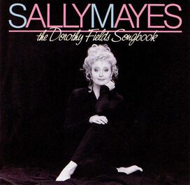 Sally Mayes - Sings the Dorothy Fields Songbook