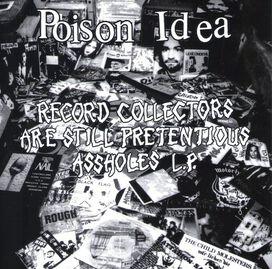 Poison Idea - Record Collectors Are Still Pretentious Assholes