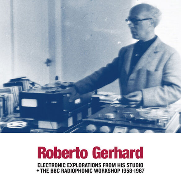 Roberto Gerhard - Electronic Explorations from His Studio + the BBC