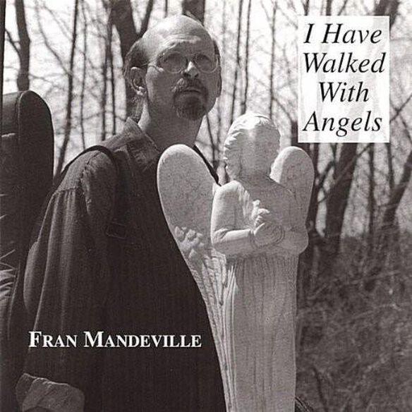 Fran Mandeville - I Have Walked with Angels
