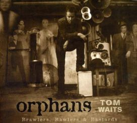 Tom Waits - Orphans (Brawlers, Bawlers & Bastards)