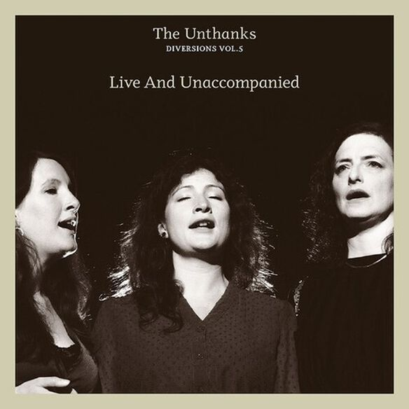 The Unthanks - Diversions Vol.5: Live And Unaccompanied