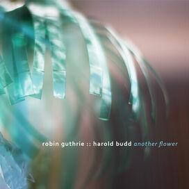 Robin Guthrie / Harold Budd - Another Flower