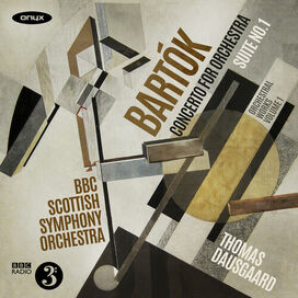 BBC Scottish Symphony Orchestra & Thomas Dausgaard - Bartók: Orchestral Works Vol.1 - Concerto for Orchestra; Suite No.1 (original version)