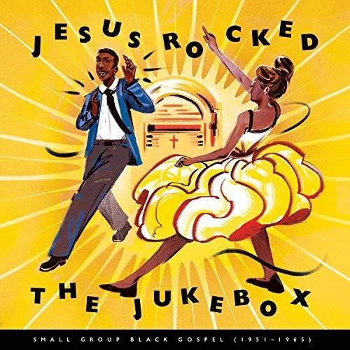 Various Artists - Jesus Rocked The Jukebox: Small Group Black Gospel (1951-1965)