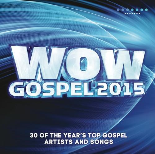 Various Artists - Wow: Gospel 2015: The Year's 30 Top Gospel Artists And Songs