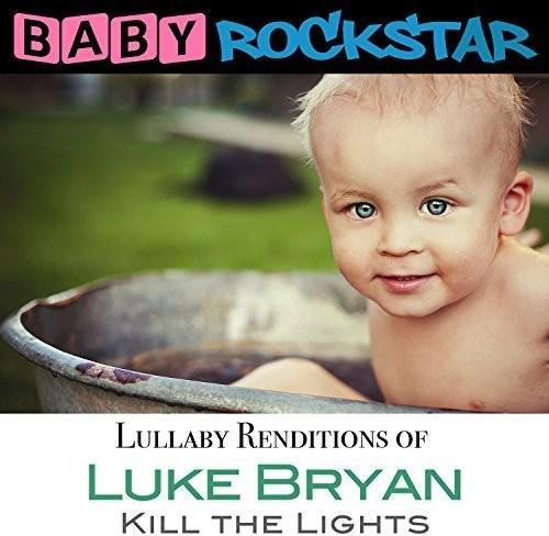 Baby Rockstar - Luke Bryan Kill the Lights: Lullaby Renditions