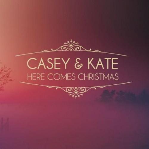 Casey & Kate - Here Comes Christmas