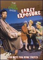 Tom Green Show: Early Exposure - Raw Meat and Rare Treats