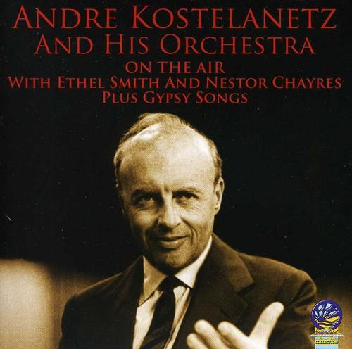 André Kostelanetz - On The Air With Andre Kostelanetz/Gypsy Songs
