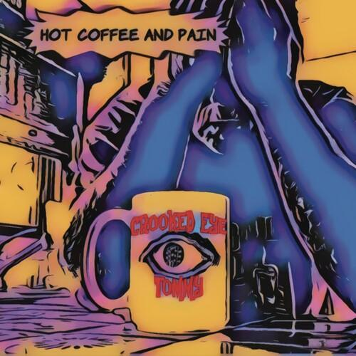 Crooked Eye Tommy - Hot Coffee And Pain
