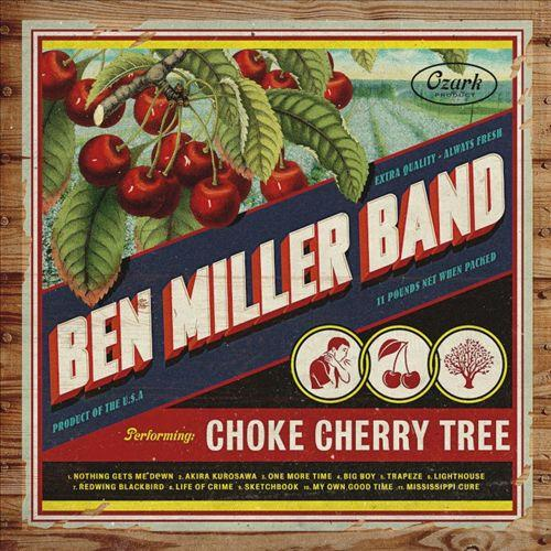 The Ben Miller Band - Choke Cherry Tree