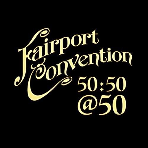 Fairport Convention - Fairport Convention 50:50@50