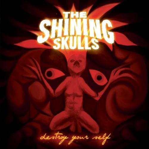 The Shining Skulls - Destroy Your Self