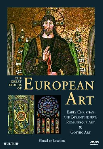 Great Epochs of European Art: Early Christian and Byzantine Art/Romanesque Art/Gothic Art