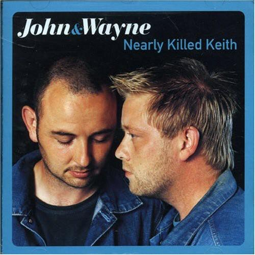 John & Wayne - Nearly Killed Keith