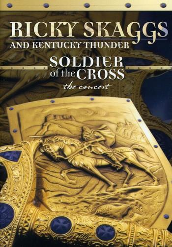 Ricky Skaggs and Kentucky Thunder: Soldier of the Cross - The Concert