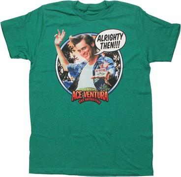 Ace Ventura Alrighty Then T Shirt