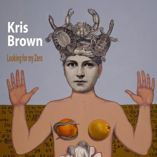 Kris Brown - Looking for My Zero