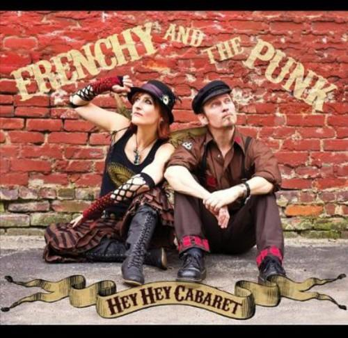Frenchy and the Punk - Hey Hey Cabaret